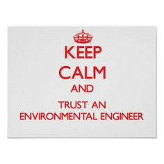 Keep Calm and Trust an Environmental Engineer Print