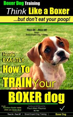 Boxer Dog, Training A: Think Like a Boxer Dog, But Don't ... https://www.amazon.com/dp/B00I12PFV8/ref=cm_sw_r_pi_dp_5WlIxbTSHBEQJ