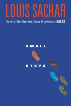 Small Steps_Sachar, Louis. Three years after being released from Camp Green Lake, Armpit is trying hard to keep his life on track, but when his old pal X-Ray shows up with a tempting plan to make some easy money scalping concert tickets, Armpit reluctantly goes along.