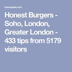 Honest Burgers - Soho, London, Greater London - 433 tips from 5179 visitors