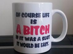 Of Course Life is a Bitch Coffee Mug  11 oz Mug Funny Coffee Humor