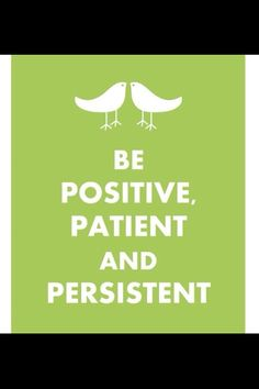 Positivity, patience & persistence is the key!