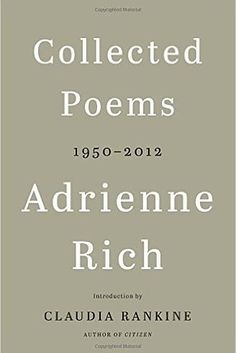 """The collected works of Adrienne Rich, whose poetry is """"distinguished by an unswerving progressive vision and a dazzling, empathic ferocity"""" (New York Times). Adrienne Rich was the singular voice of her generation and one of our most important Amer. Adrienne Rich, Best Poetry Books, Beyond Good And Evil, Female Poets, Books 2016, American Poets, Hubble Space Telescope, Poetry Collection, Cavalier King Charles"""