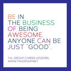 Career Lesson: Be In the Business of Awesome. #leadership #courage