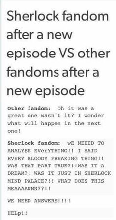 Well we ONLY GET THREE EPISODES! I'm totally like this, Supernatural: oh that was cool, or not as good as the last one, Sherlock: lose all self control, go completely manic analysing everything.