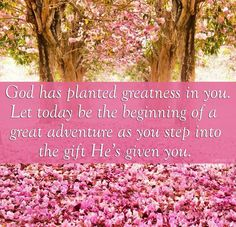 God has planted greatness in you.   catholic.org