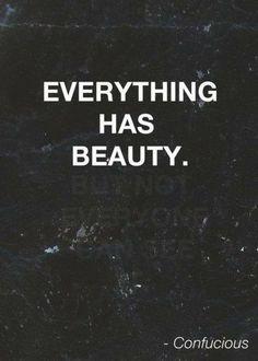 Everyting has beauty..