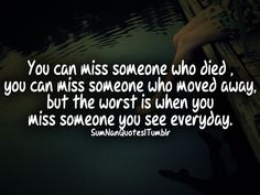 """Love Quote of the day. Nishan Panwar """"You can miss someone who died , you can miss someone who moved away, but the worst is when you miss someone you see everyday."""""""