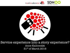Hi there! This is my presentation about storification from Service Design Network event held at Mediapolis, Tampere, Finland on 31st of March 2016. I hope you …