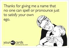 My kids will be thankful I gave them normal names!