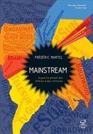'Mainstream': O autor Frédéric Martel percorreu 30 países durante 5 anos e entrevistou mais de 1.200 pessoas para compor um ensaio sobre a disputa pelo controle da indústria do entretenimento em que relata a guerra global das mídias e da cultura.