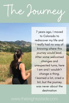 7 years ago, I moved to Colorado to rediscover my life and I really had no way of knowing where this journey would lead. After some welcomed changes and unexpected turns, here I am and I wouldn't change a thing. I learned a lot, cried a bit, but the journey was never about the destination
