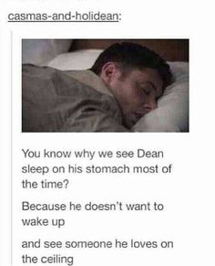 Dean sleeps on his stomach because he doesn't want to wake up and see someone he loves on the ceiling - Dean Winchester - Jensen Ackles - Supernatural
