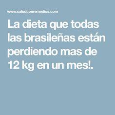 La dieta que todas las brasileñas están perdiendo mas de 12 kg en un mes!.