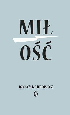 """Ignacy Karpowicz, """"Miłość"""" (Wydawnictwo Literackie, Kraków)"""