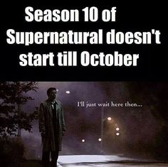 Supernatural ~ I'll just wait here then. . . . ok, time can speed up some, right