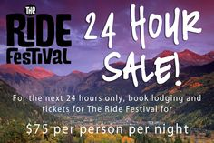 For the next 24 hours book your lodging and tickets for this weekend's The Ride Festival for only $75 per person per night.