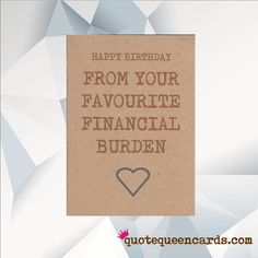 HAPPY BIRTHDAY From Your Favourite Financial Burden Funny Birthday Card Dad For
