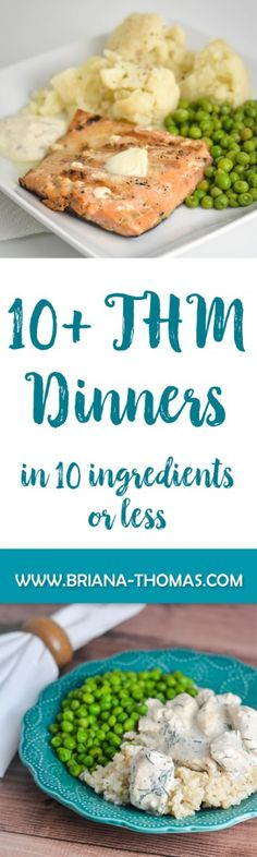 10+ Dinners in 10 Ingredients or Less!  Perfect for the THM beginner, frazzled mom, or kitchen newbie!  THM fuel types marked to assist you as you meal plan.
