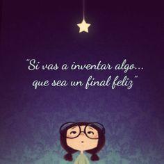 Si vas a inventar algo, que sea un Final feliz, ilusion, nina lentes, pretty, meganekko, estrella, frases chicas