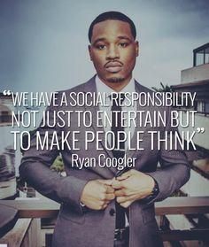 """""""We have a social responsibility not just to entertain but to make people think."""" Ryan Coogler, director of Fruitvale Station and Creed Writer Humor, Writer Quotes, Filmmaking Quotes, Ryan Coogler, Motivational Quotes, Funny Quotes, Philosophical Quotes, Guys And Dolls, Hooray For Hollywood"""