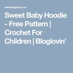 Sweet Baby Hoodie - Free Pattern | Crochet For Children | Bloglovin'
