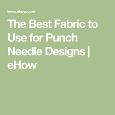 The Best Fabric to Use for Punch Needle Designs | eHow