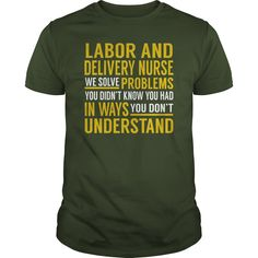 Labor And Delivery Nurse We Solve Problems You Didn't Know You Had in Ways You Don't Understand Job Shirts