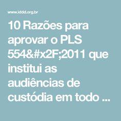 10 Razões para aprovar o PLS 554/2011 que institui as audiências de custódia em todo o Brasil « IDDD