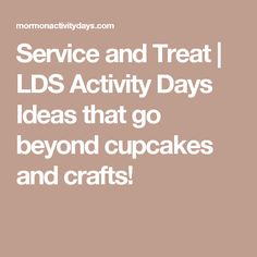 Service and Treat | LDS Activity Days Ideas that go beyond cupcakes and crafts!