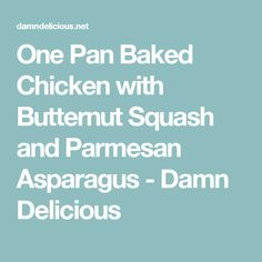 One Pan Baked Chicken with Butternut Squash and Parmesan Asparagus - Damn Delicious