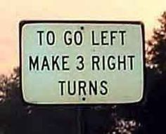 "This requires low cognitive effort if you are of age to drive, but is also confusing.  Why would one make such a round-about description of a left turn?  Takes too much time to read this sign that should say ""turn left""."