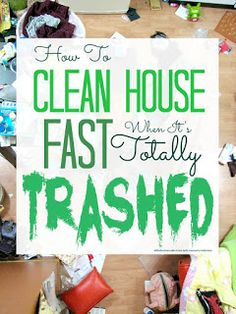 How to clean your house fast when it is totally trashed ... #housework #cleaning #organized