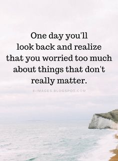 Don't Worry Quotes One day you'll look back and realize that you worried too much about things - Quotes Daily Quotes, True Quotes, Words Quotes, Wise Words, Best Quotes, Motivational Quotes, Inspirational Quotes, Path Quotes, Quotes Quotes
