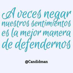 """""""A veces negar nuestros sentimientos es la mejor manera de defendernos"""". #Citas #Frases @Candidman"""
