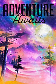 #glitter #sparkle #galaxy #sky #stars #forest #mountains #moon #birds #quotes #sayings #adventure #inspirational #colorful #nature #wallpaper