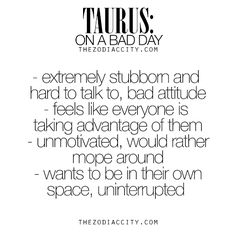 Zodiac Taurus on a bad day. For much more on the zodiac signs, click here.