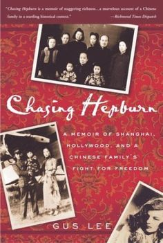 Chasing Hepburn: A Memoir of Shanghai, Hollywood, and a Chinese Family's Fight for Freedom by Gus Lee. $14.95. Author: Gus Lee. Publisher: Three Rivers Press (January 27, 2004)