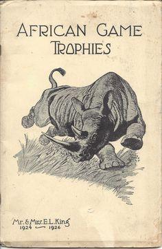 "1924 Safari ... ""African Game Trophies"" ... Written by Mrs. E.L. King (aka: Grace Watkins-King) detailing her hunting safari."