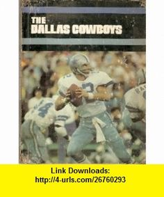 The Dallas Cowboys (The NFL today) (9780871917300) Julian May , ISBN-10: 0871917300  , ISBN-13: 978-0871917300 ,  , tutorials , pdf , ebook , torrent , downloads , rapidshare , filesonic , hotfile , megaupload , fileserve
