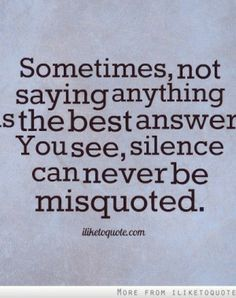 Silence reflects back at the speaker like a mirror. Often the bast reply.