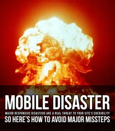 Major responsive disasters are a real threat to your site's credibility.