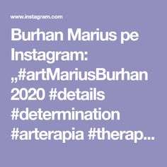 "Burhan Marius pe Instagram: ""#artMariusBurhan2020 #details #determination #arterapia #therapy #newmediart #artistcurator #paintingoftheday #pictureoftheday…"" Art Eras, Therapy, My Arts, Artist, Instagram, Artists, Healing"
