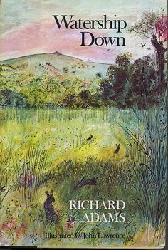 Watership Down by Richard Adams Wonderful story of rabbits