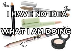 21 Things Only People Who Suck At Makeup Will Understand  my life