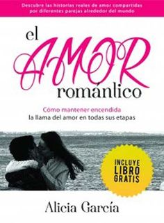 Libro Autoayuda y Superacion El Amor Romántico Como mantener encendida la llama del amor en todas sus etapas Alicia Garcia