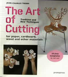 The art of cutting: tradition and new techniques for paper, cardboard, wood and other materials, by Jean-Charles Trebbi