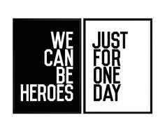 We can be heroes, just for one day.