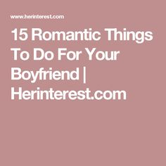 Nice Romantic And Cute Things To Do For Your Boyfriend