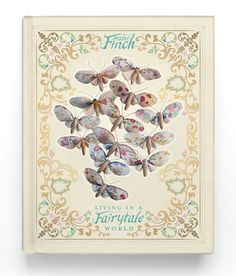 Mister Finch: Living in a Fairytale World | Glitteratiincorporated - must find this book!